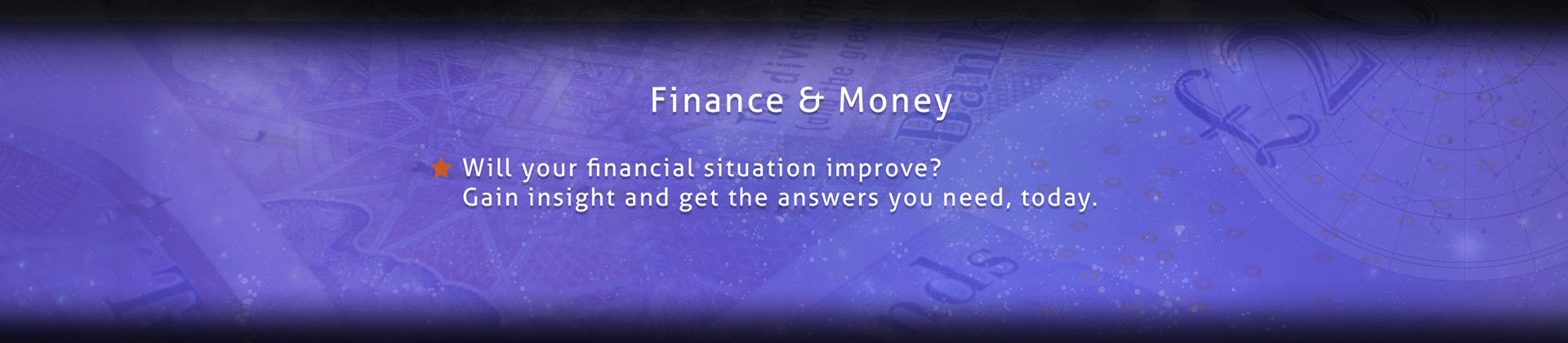 Will your financial situation improve? Gain insight and get the answers you need, today.