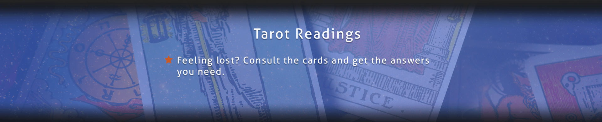 Feeling lost? Consult the cards and get the answers you need.