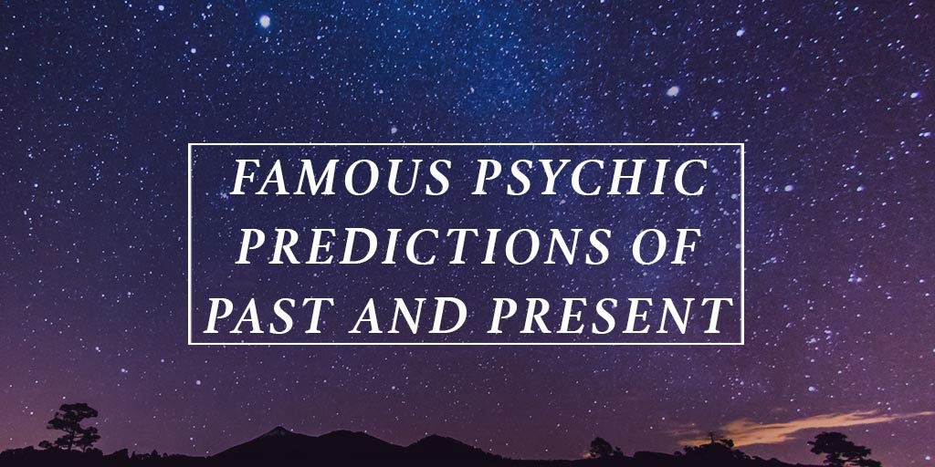 Famous Psychic Predictions of Past and Present