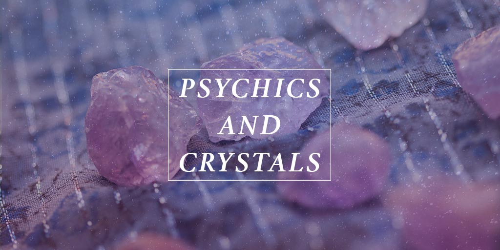 Psychics and Crystals